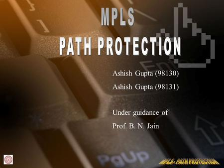 Ashish Gupta (98130) Ashish Gupta (98131) Under guidance of Prof. B. N. Jain.