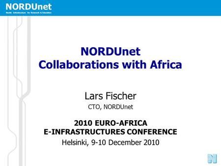 NORDUnet Nordic Infrastructure for Research & Education NORDUnet Collaborations with Africa Lars Fischer CTO, NORDUnet 2010 EURO-AFRICA E-INFRASTRUCTURES.