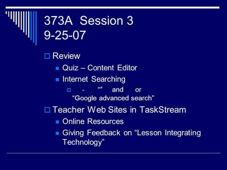 "373A Session 3 9-25-07  Review Quiz – Content Editor Internet Searching  - """" and or ""Google advanced search""  Teacher Web Sites in TaskStream Online."