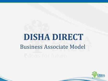 DISHA DIRECT Business Associate Model. Promising Destination Legitimate Property Well-Planned & Developed Project Assured Appreciation About DISHA DIRECT.