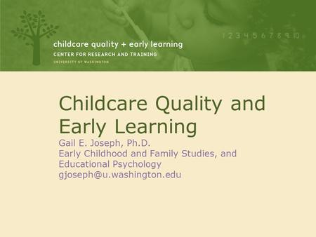 Childcare Quality and Early Learning Gail E. Joseph, Ph. D