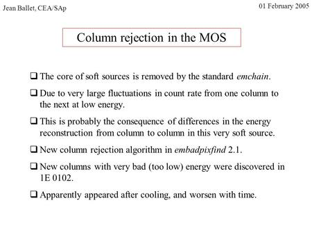 Column rejection in the MOS  The core of soft sources is removed by the standard emchain.  Due to very large fluctuations in count rate from one column.