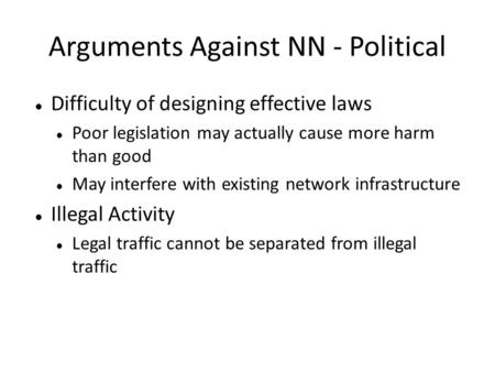 Arguments Against NN - Political Difficulty of designing effective laws Poor legislation may actually cause more harm than good May interfere with existing.