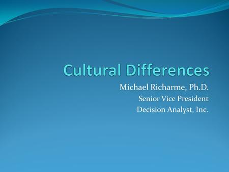 Michael Richarme, Ph.D. Senior Vice President Decision Analyst, Inc.