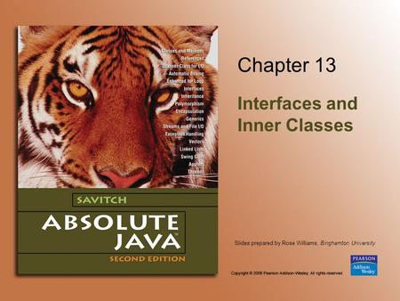 Slides prepared by Rose Williams, Binghamton University Chapter 13 Interfaces and Inner Classes.