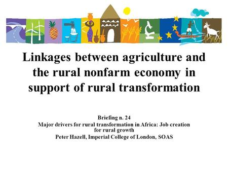 Linkages between agriculture and the rural nonfarm economy in support of rural transformation Briefing n. 24 Major drivers for rural transformation in.