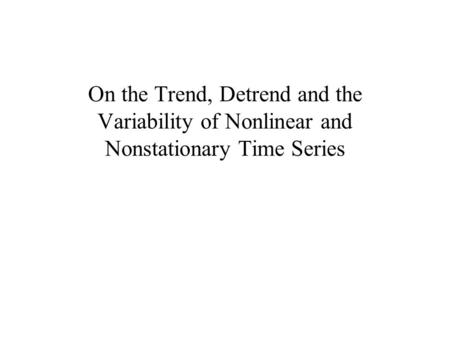 On the Trend, Detrend and the Variability of Nonlinear and Nonstationary Time Series.