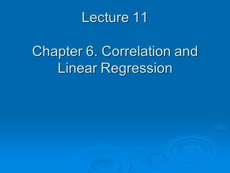 Lecture 11 Chapter 6. Correlation and Linear Regression.