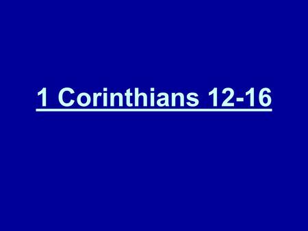 "1 Corinthians 12-16. 1 Corinthians 12:1 JST, Concerning spiritual ""things"", I would not have you ignorant. Where the gifts of the Spirit are manifest,"