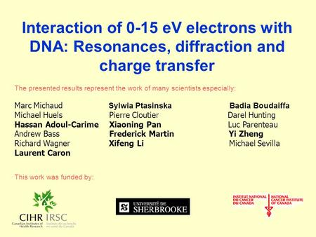 Interaction of 0-15 eV electrons with DNA: Resonances, diffraction and charge transfer The presented results represent the work of many scientists especially: