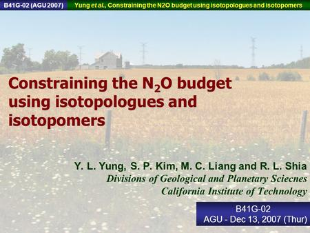 Constraining the N 2 O budget using isotopologues and isotopomers Y. L. Yung, S. P. Kim, M. C. Liang and R. L. Shia Divisions of Geological and Planetary.