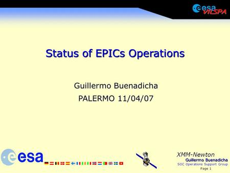 Guillermo Buenadicha SOC Operations Support Group Page 1 XMM-Newton Status of EPICs Operations Guillermo Buenadicha PALERMO 11/04/07.