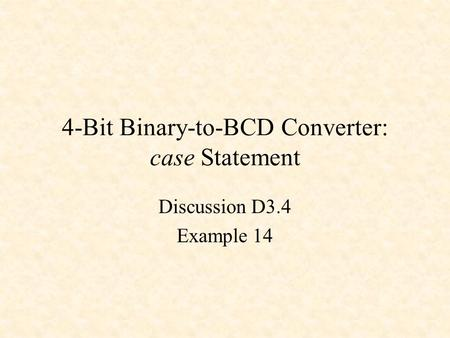 4-Bit Binary-to-BCD Converter: case Statement
