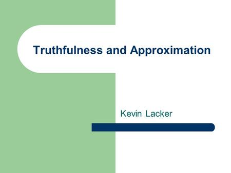 Truthfulness and Approximation Kevin Lacker. Combinatorial Auctions Goals – Economically efficient – Computationally efficient Problems – Vickrey auction.