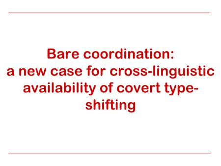 Bare coordination: a new case for cross-linguistic availability of covert type- shifting.