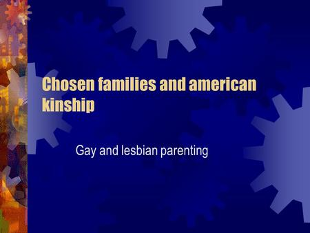 Chosen families and american kinship Gay and lesbian parenting.