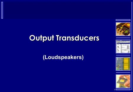 1 Output Transducers (Loudspeakers). 2 Loudspeakers  Transducers that convert electrical signals into sound waves  The current flow in the coil causes.