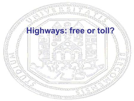 Highways: free or toll?. In the past, roads were considered a public good Now it is possible to make people pay: should roads be produced by the private.