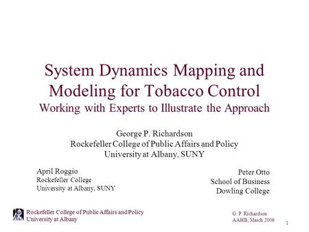 G. P. Richardson AAHB, March 2006 1 Rockefeller College of Public Affairs and Policy University at Albany System Dynamics Mapping and Modeling for Tobacco.