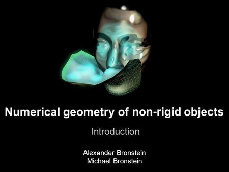 1 Numerical geometry of non-rigid shapes A journey to non-rigid world objects Introduction non-rigid Alexander Bronstein Michael Bronstein Numerical geometry.