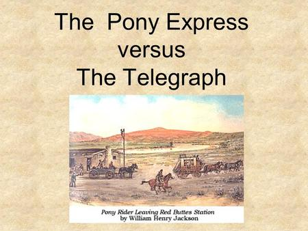 "The Pony Express versus The Telegraph. Men Wanted"" The undersigned wishes to hire ten or a dozen men, familiar with the management of horses, as hostlers,"