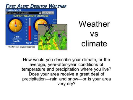 Weather vs climate How would you describe your climate, or the average, year-after-year conditions of temperature and precipitation where you live? Does.