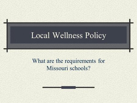 Local Wellness Policy What are the requirements for Missouri schools?