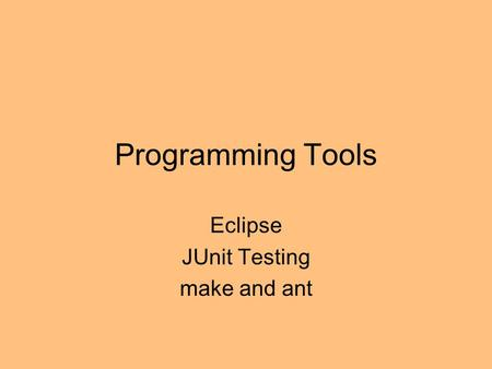 Programming Tools Eclipse JUnit Testing make and ant.