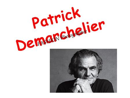Patrick Demarchelier FASHION Photographer.