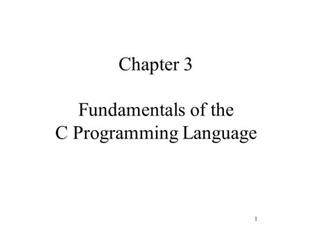 1 Chapter 3 Fundamentals of the C Programming Language.