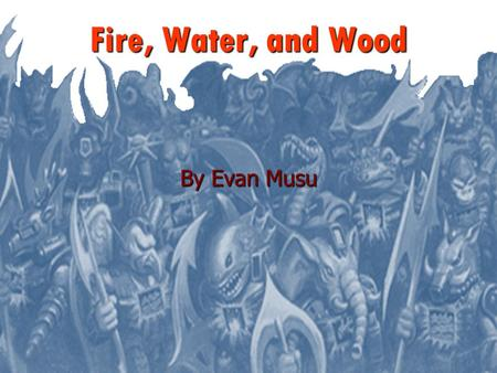 Fire, Water, and Wood By Evan Musu. Executive Summary Battle Beast was a toy line made in the 1980's. The main premise of the toys were fire, water, and.