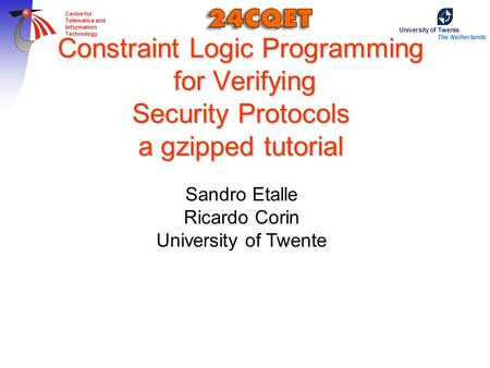 University of Twente The Netherlands Centre for Telematics and Information Technology Constraint Logic Programming for Verifying Security Protocols a gzipped.