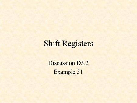 Shift Registers Discussion D5.2 Example 31. 4-Bit Shift Register qs(3) qs(2) qs(1) qs(0) if rising_edge(CLK) then for i in 0 to 2 loop s(i) := s(i+1);