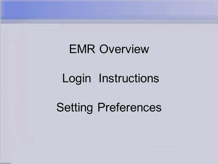 EMR Overview Login Instructions Setting Preferences.