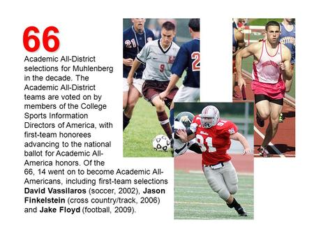 66 Academic All-District selections for Muhlenberg in the decade. The Academic All-District teams are voted on by members of the College Sports Information.