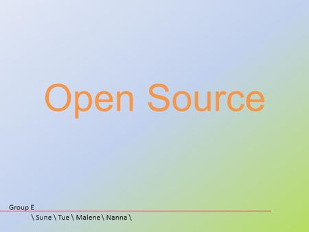 Open Source Group E \ Sune \ Tue \ Malene \ Nanna \