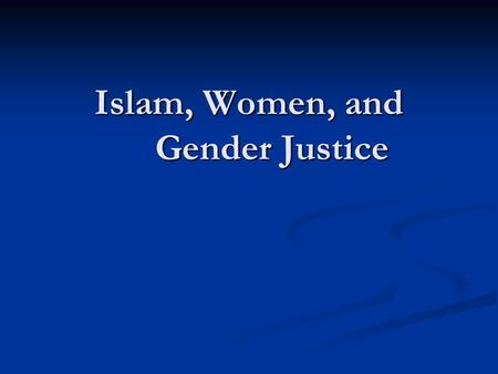 Islam, Women, and Gender Justice. Argument The Quran and basic principles of Islam support gender justice The Quran and basic principles of Islam support.