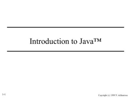 1-1 Copyright (c) 1999 N. Afshartous Introduction to Java™