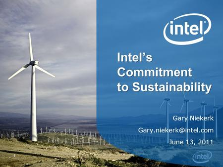 1 Intel's Commitment to Sustainability Gary Niekerk June 13, 2011.