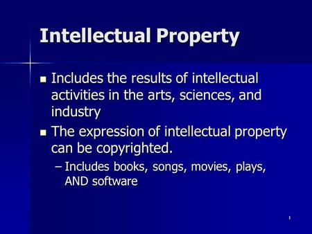 1 Intellectual Property Includes the results of intellectual activities in the arts, sciences, and industry Includes the results of intellectual activities.