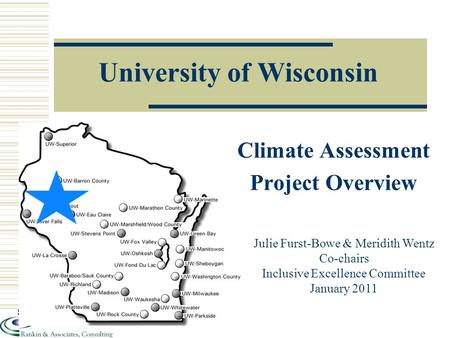 University of Wisconsin Julie Furst-Bowe & Meridith Wentz Co-chairs Inclusive Excellence Committee January 2011 Climate Assessment Project Overview.