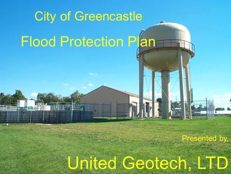 City of Greencastle Flood Protection Plan Presented by, United Geotech, LTD.