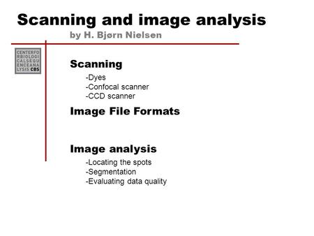 Scanning and image analysis Scanning -Dyes -Confocal scanner -CCD scanner Image File Formats Image analysis -Locating the spots -Segmentation -Evaluating.