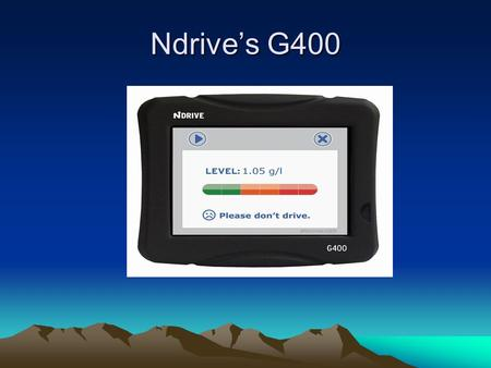 Ndrive's G400. What is it? It is a mobile GPS system that has an integrated breathalyzer.