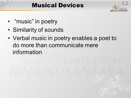 "Musical Devices ""music"" in poetry Similarity of sounds Verbal music in poetry enables a poet to do more than communicate mere information."