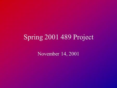 "Spring 2001 489 Project November 14, 2001. Course Overview Project will be formalized in ""request for proposals"" (RFP) Your group of 3-4 will work on."