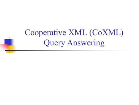 Cooperative XML (CoXML) Query Answering. 2 Motivation X ML has become the standard format for information representation and data exchange An explosive.