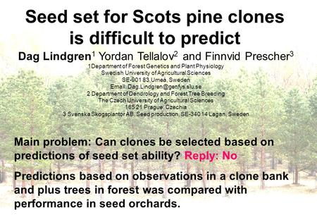 Seed set for Scots pine clones is difficult to predict Dag Lindgren 1 Yordan Tellalov 2 and Finnvid Prescher 3 1Department of Forest Genetics and Plant.