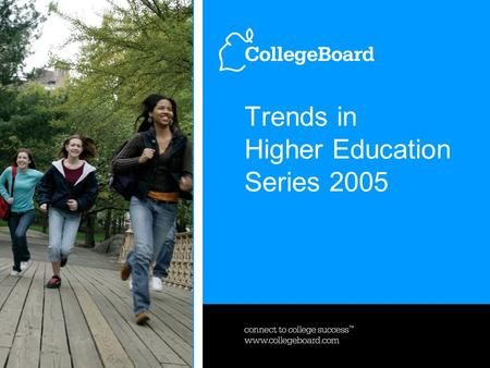 Trends in Higher Education Series 2005. Trends in Higher Education Series 2005, October 18, 20053 www.collegeboard.com Distribution of Full-Time Undergraduates.