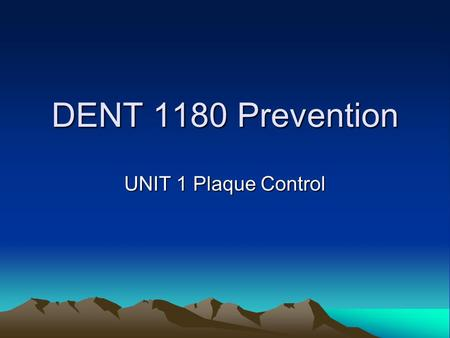 DENT 1180 Prevention UNIT 1 Plaque Control. PLAQUE Sticky mass of bacteria in colonies on teeth.